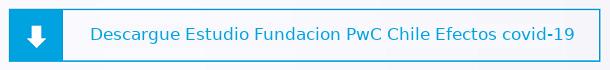 Estudio Fundacion PwC Chile - efectos covid-19 - Descargue Informe